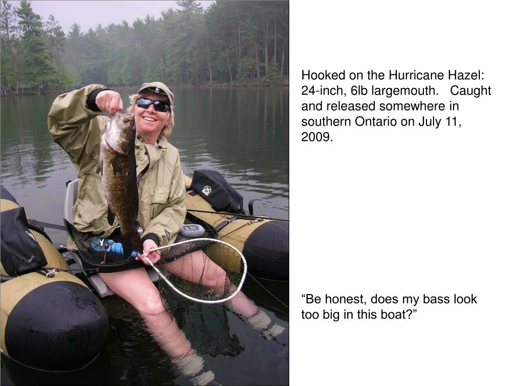 Hooked on the Hurricane Hazel: 24-inch, 6lb largemouth.   Caught and released somewhere in southern Ontario on July 11, 2009.