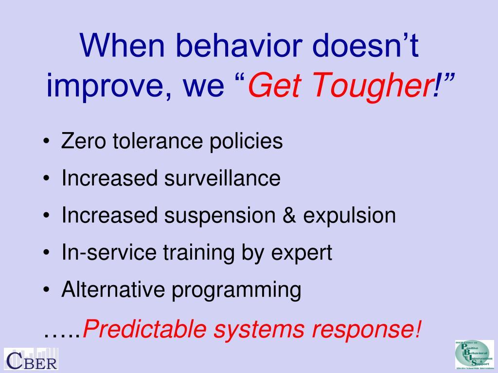 "When behavior doesn't improve, we """