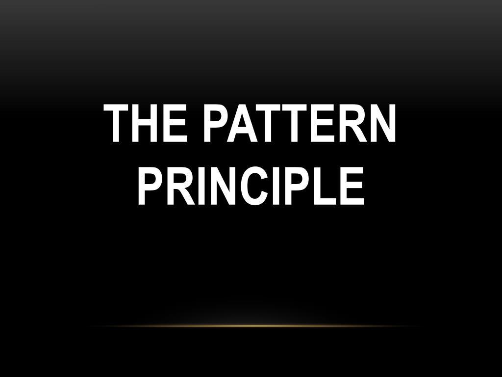 THE PATTERN PRINCIPLE