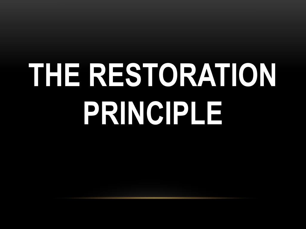 THE RESTORATION PRINCIPLE