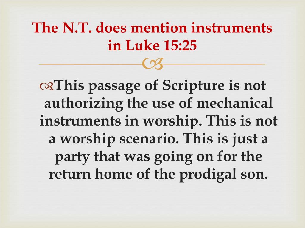 The N.T. does mention instruments in Luke 15:25