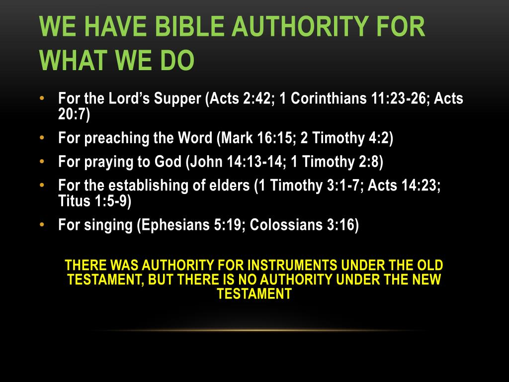 WE HAVE BIBLE AUTHORITY FOR WHAT WE DO