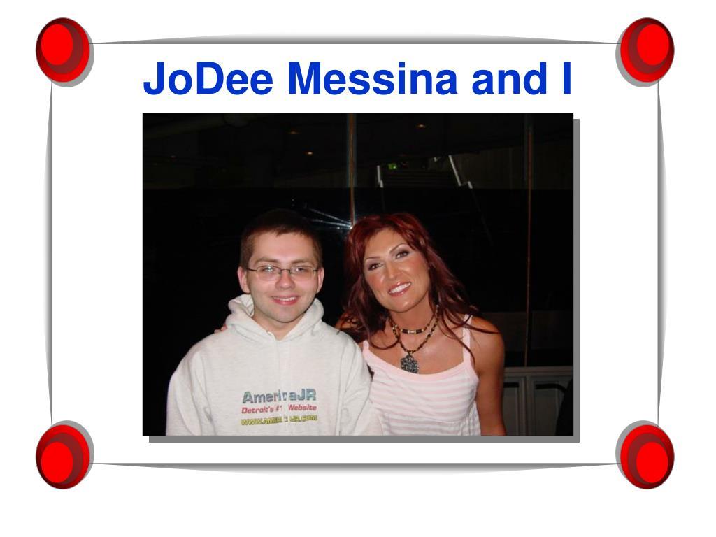 JoDee Messina and I