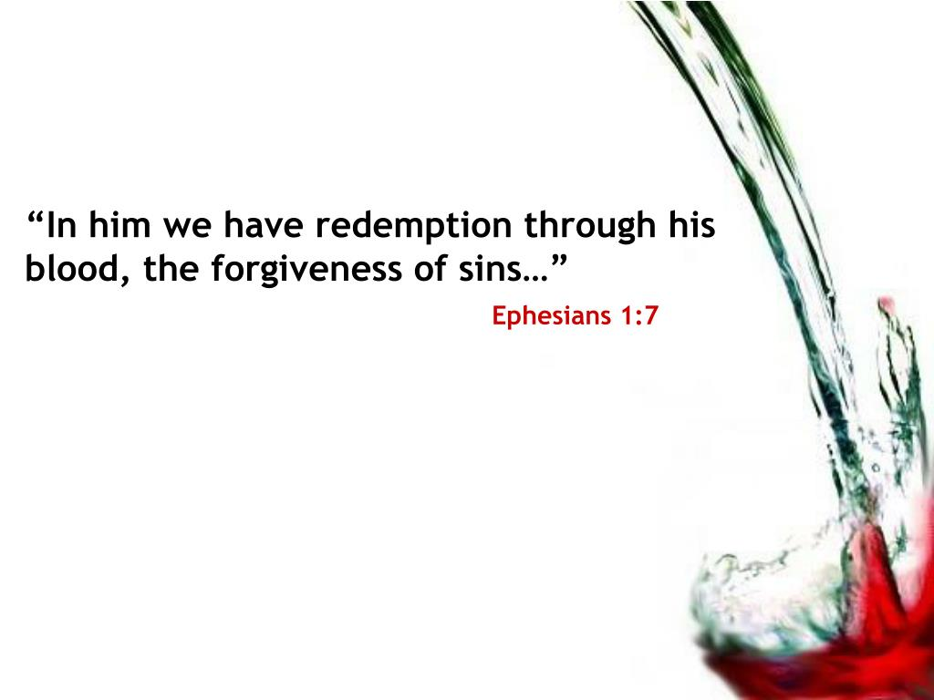 """""""In him we have redemption through his blood, the forgiveness of sins…"""""""