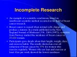incomplete research