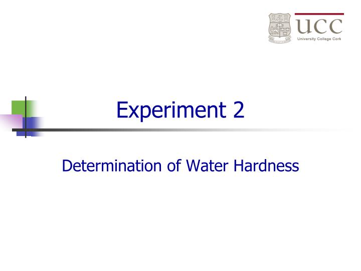 an experiment exploring the hardness of the water on campus Clean water science fresh water is hard work and in many parts of find out more about the properties of water in our water density experiment and exploring.