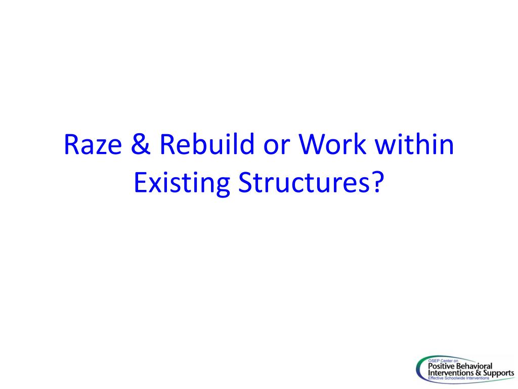 Raze & Rebuild or Work within Existing Structures?