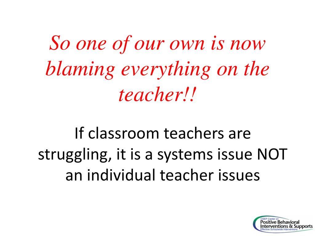 So one of our own is now blaming everything on the teacher!