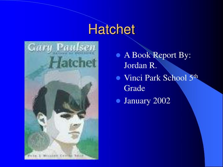 book report on hatchet by gary Born may 17, 1939, gary paulsen is one of america's most popular writers for young people although he was never a dedicated student, paulsen developed a passion for reading at an early age after a librarian gave him a book to read --- along with his own library card --- he was hooked.
