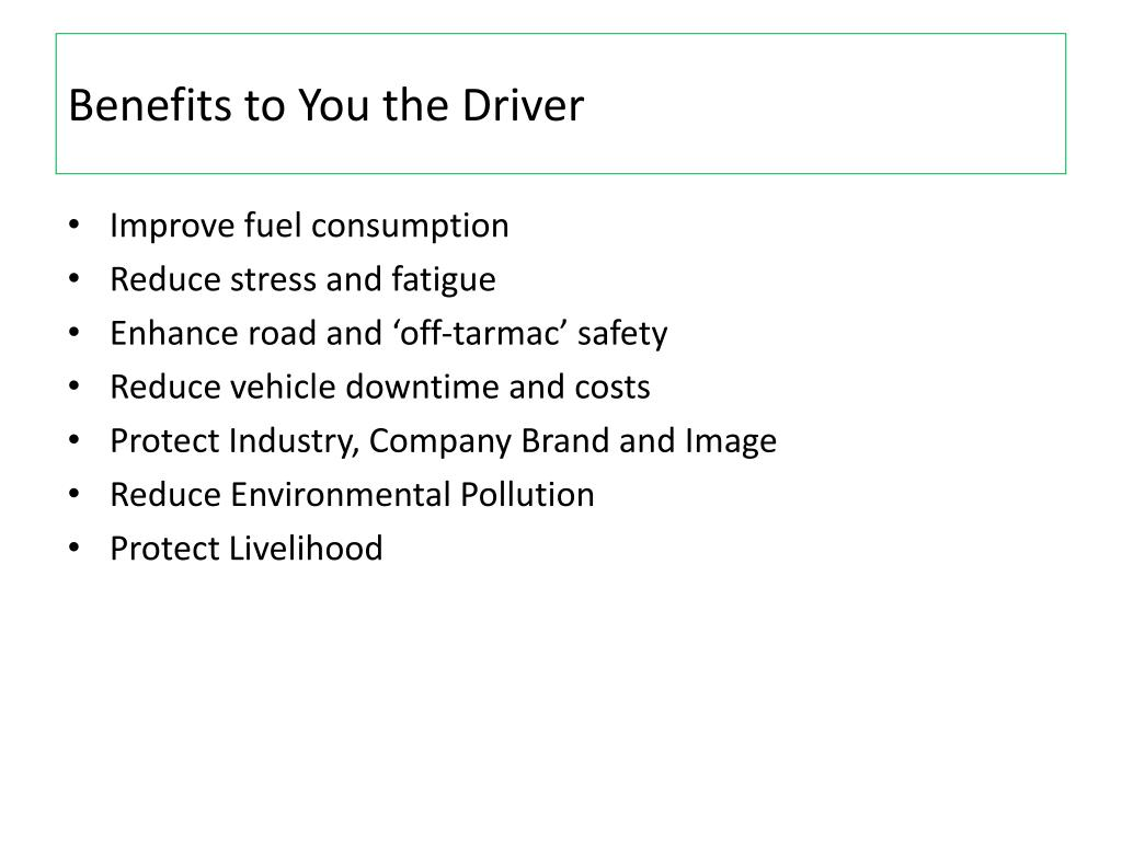 Benefits to You the Driver