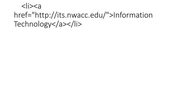 "<li><a href=""http://its.nwacc.edu/"">Information Technology</a></li>"