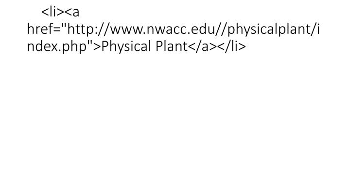 """<li><a href=""""http://www.nwacc.edu//physicalplant/index.php"""">Physical Plant</a></li>"""