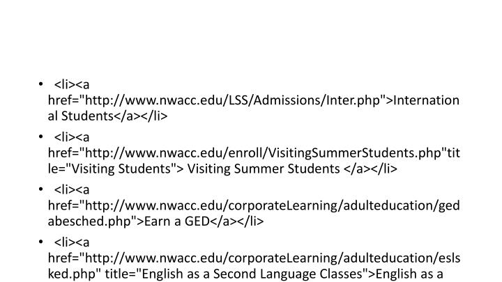 "<li><a href=""http://www.nwacc.edu/LSS/Admissions/Inter.php"">International Students</a></li>"