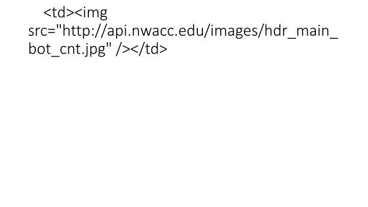 "<td><img src=""http://api.nwacc.edu/images/hdr_main_bot_cnt.jpg"" /></td>"