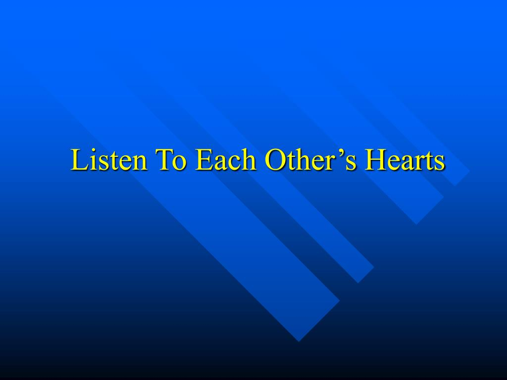 Listen To Each Other's Hearts