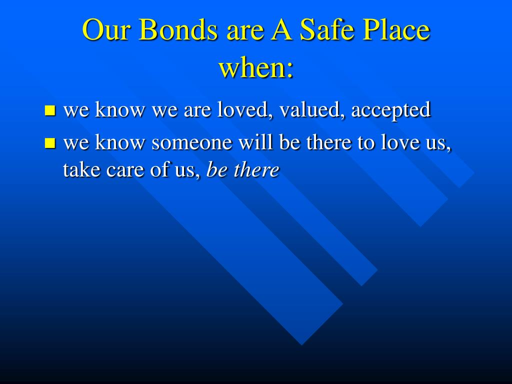Our Bonds are A Safe Place when: