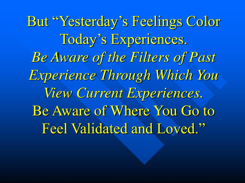 """But """"Yesterday's Feelings Color Today's Experiences."""