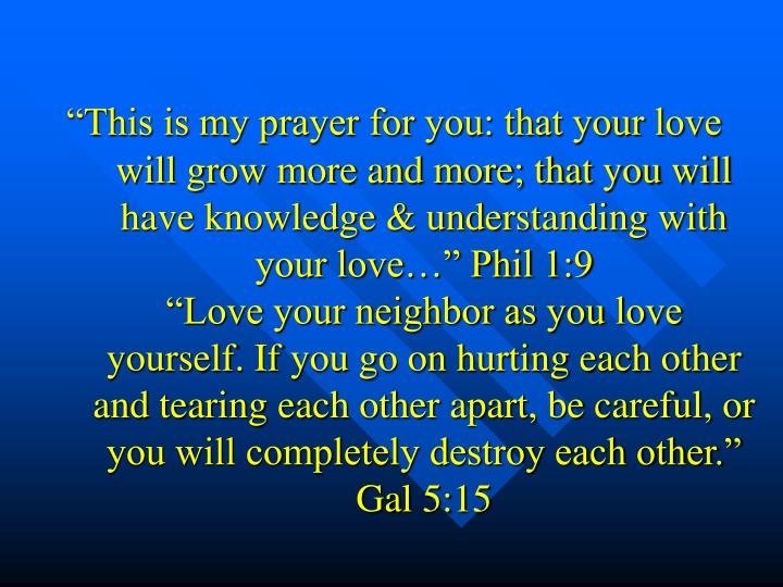 """""""This is my prayer for you: that your love will grow more and more; that you will have knowledge &..."""