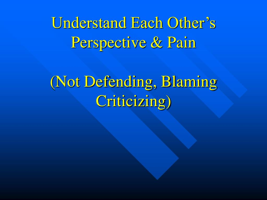 Understand Each Other's Perspective & Pain