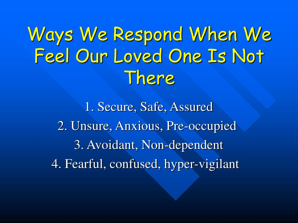 Ways We Respond When We Feel Our Loved One Is Not There