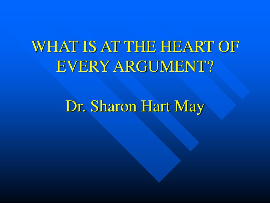 WHAT IS AT THE HEART OF EVERY ARGUMENT?