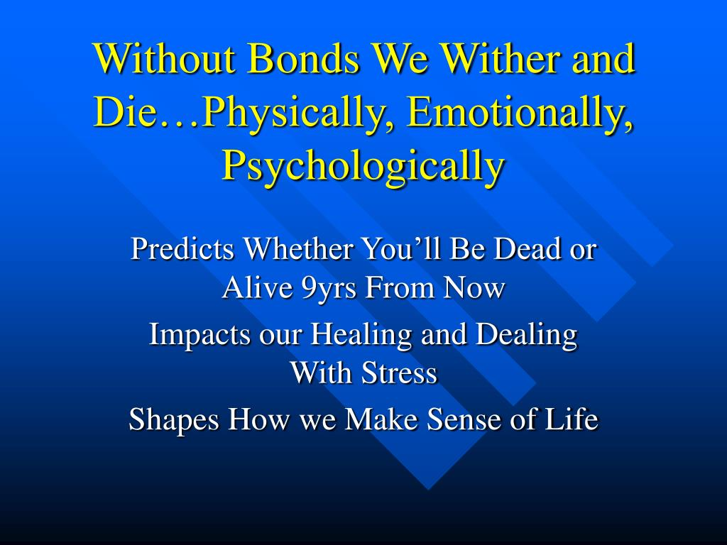 Without Bonds We Wither and Die…Physically, Emotionally, Psychologically