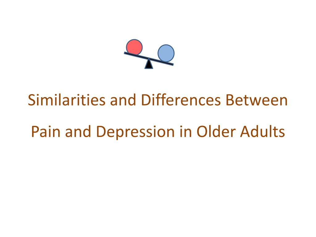 Similarities and Differences Between Pain and Depression in Older Adults