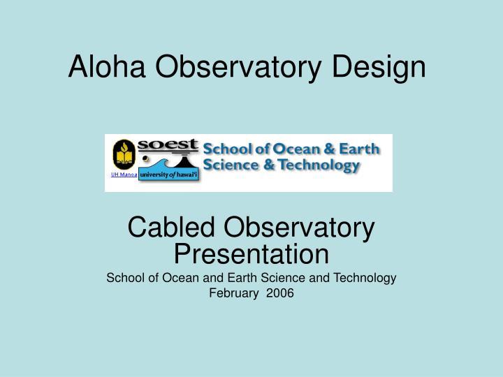 Aloha observatory design