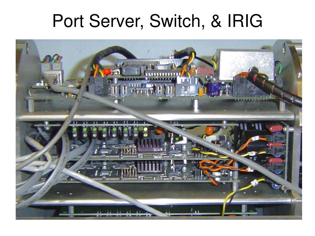 Port Server, Switch, & IRIG