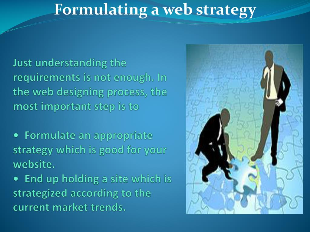 Just understanding the requirements is not enough. In the web designing process, the most important step is to