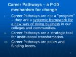 career pathways a p 20 mechanism for change
