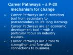 career pathways a p 20 mechanism for change17
