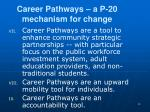 career pathways a p 20 mechanism for change18
