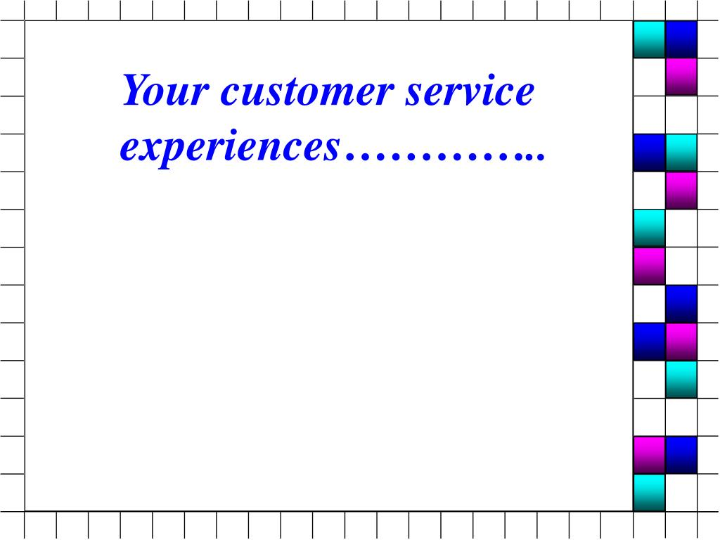 Your customer service experiences…………..