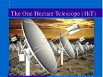 the one hectare telescope 1ht