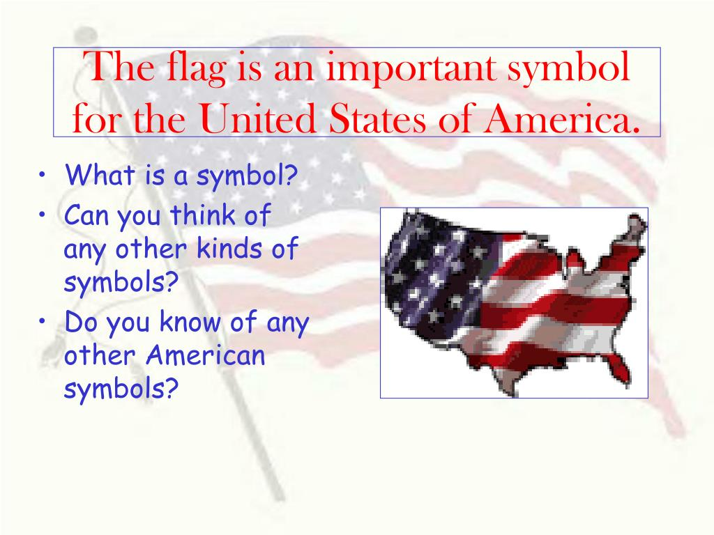 The flag is an important symbol for the United States of America.