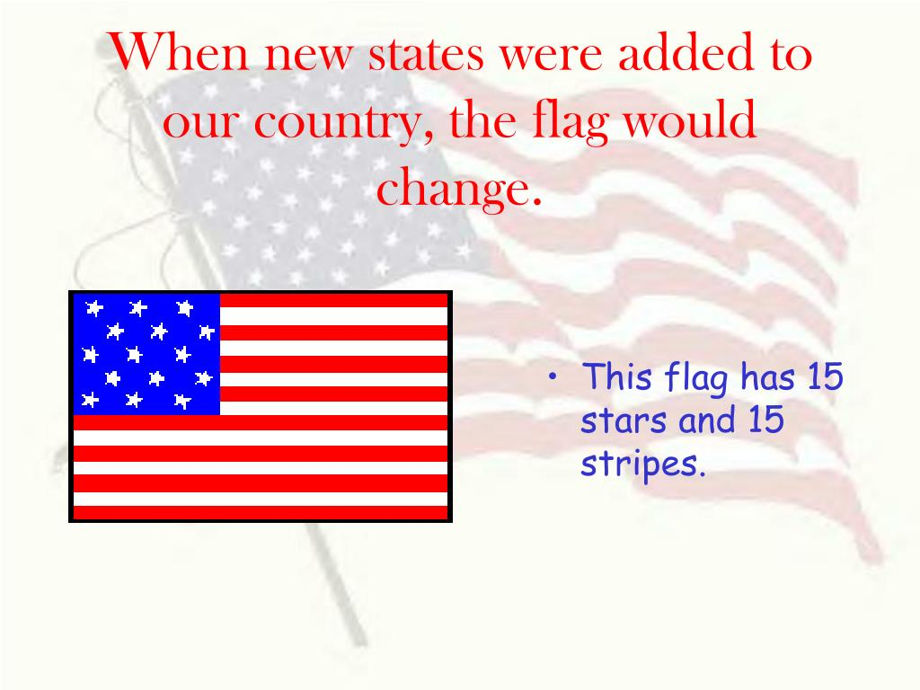 When new states were added to our country, the flag would change.