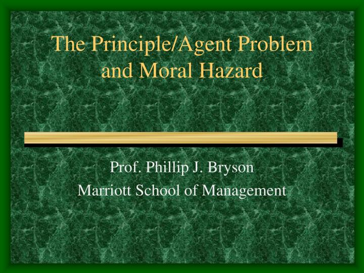 The principle agent problem and moral hazard
