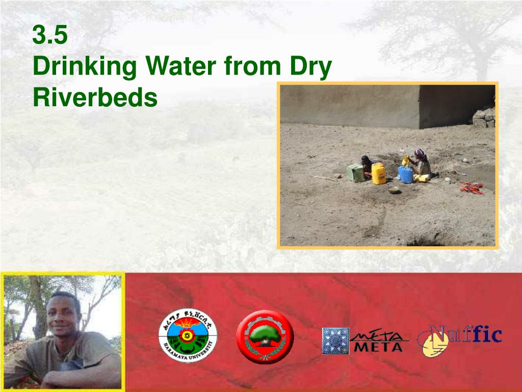 3 5 drinking water from dry riverbeds l.