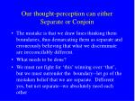 our thought perception can either separate or conjoin