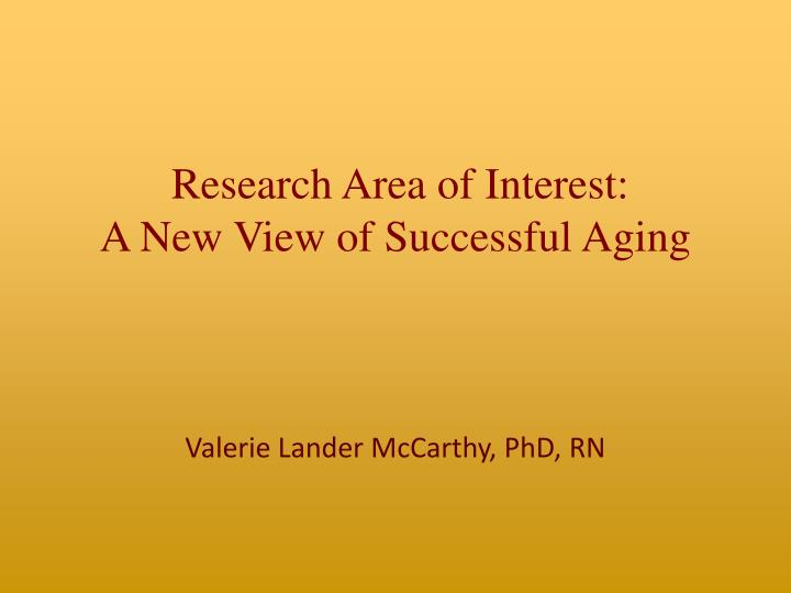 Research area of interest a new view of successful aging