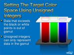 setting the target color space using unsigned integers
