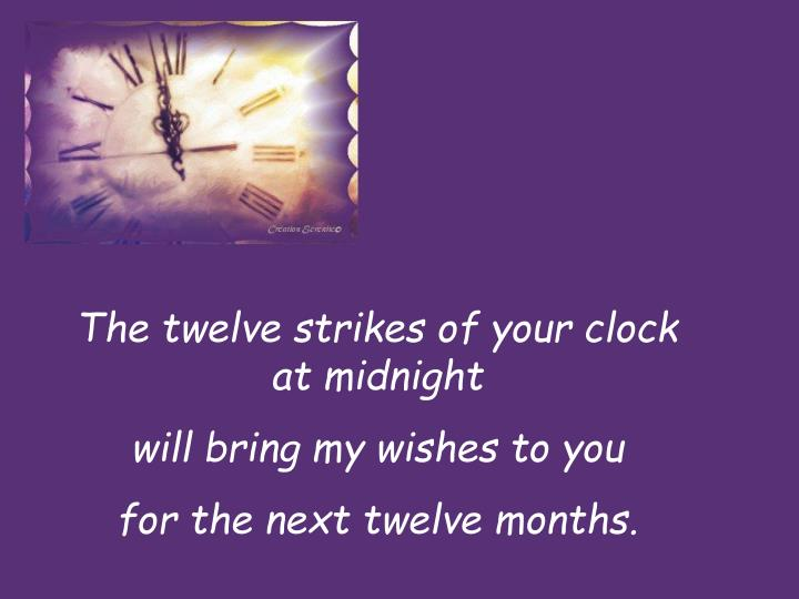 The twelve strikes of your clock at midnight