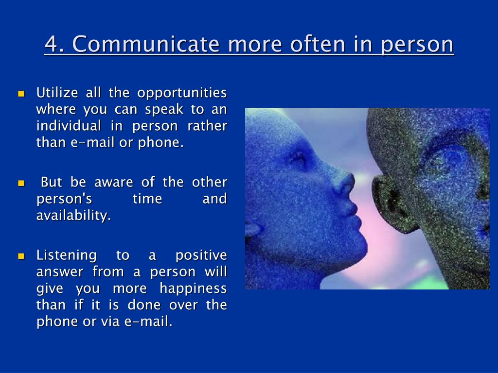 4. Communicate more often in person