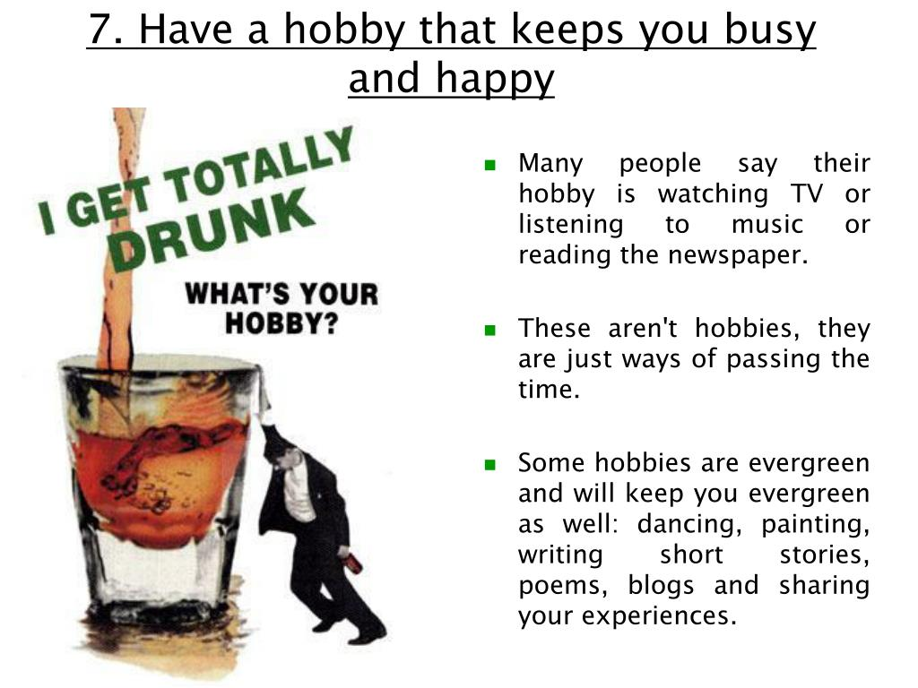 7. Have a hobby that keeps you busy and happy