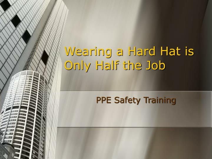 wearing a hard hat is only half the job n.