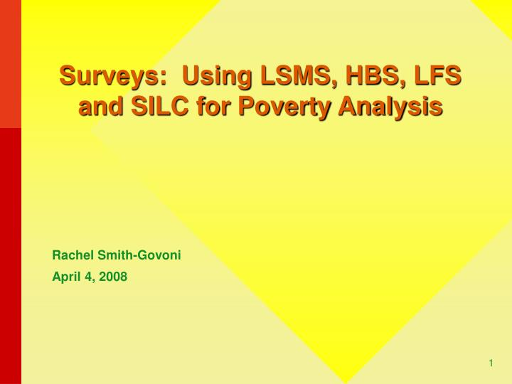 Surveys using lsms hbs lfs and silc for poverty analysis