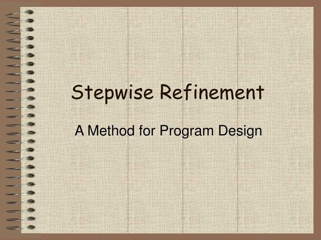 Ppt Stepwise Refinement Powerpoint Presentation Free Download Id 372220