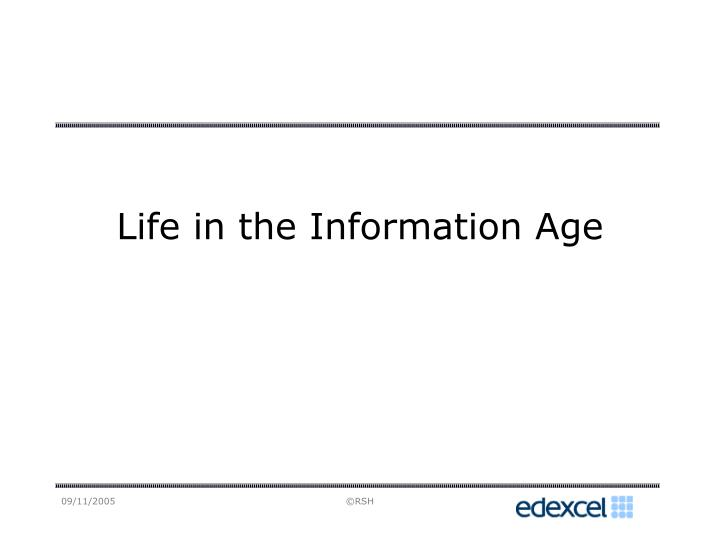 Life in the information age