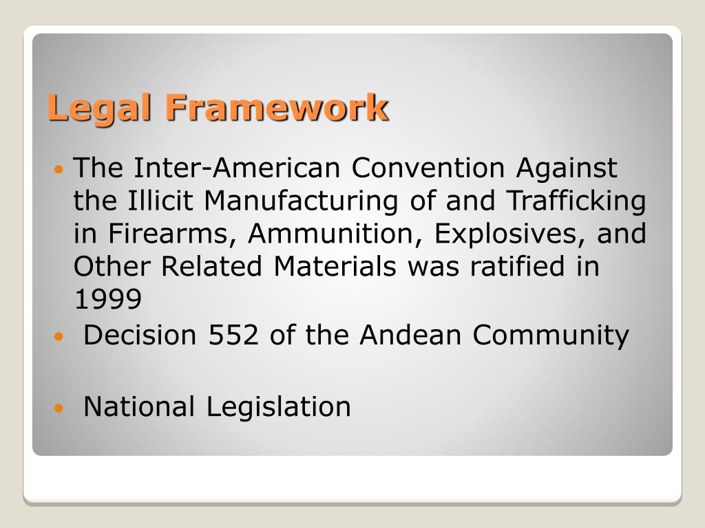 The Inter-American Convention Against the Illicit Manufacturing of and Trafficking in Firearms, Ammunition, Explosives, and Other Related Materials was ratified in 1999